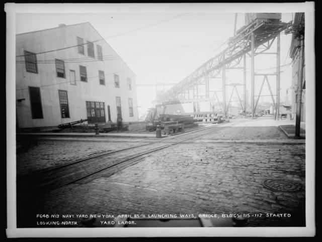 Launching Ways, Bridge, Buildings 115 - 117 Started, Looking North, Yard Labor