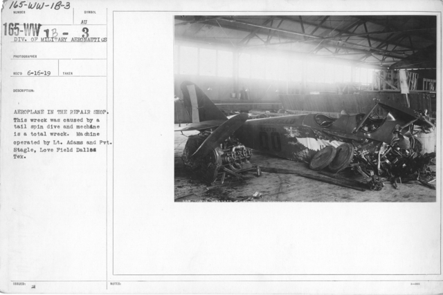 Airplanes - Accidents - Aeroplane in the repair shop. This wreck was caused by a tail spin and machine is a total wreck. Machine operated by Lt. Adams and Pvt. Stayle, Love Field, Dallas, Texas.  Div. of Military Aeronautics