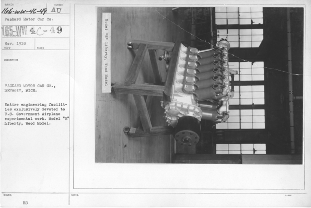"Airplanes - Engines - Packard Motor Car Co., Detroit, Michigan. Entire engineering facilities exclusively devoted to U.S. Government Airplane experimental work. Model ""E"" Liberty, Wood Model"
