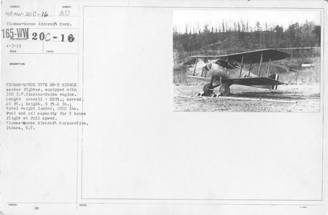 Airplanes - Types - Thomas-Morse Type MB-3 single seater Fighter, equipped with 30 H.P. Hispano-Suiza engine. Length overall - 20ft.; spread, 26 ft.; height, 9 ft.11 in.; total weight loaded, 2050lbs. Fuel and oil capacity for 3 hours flight at full speed. Thomas-Morse Aircraft Corporation, Ithaca, N.Y