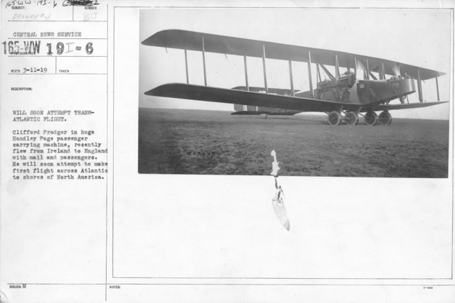 Airplanes - Types - Will soon attempt trans-Atlantic flight. Clifford Prodger in huge Handley Page passenger carrying machine, recently flew from Ireland to England with mail and passengers. He will soon attempt to make first flight across Atlantic to shores of North America. Central News Service