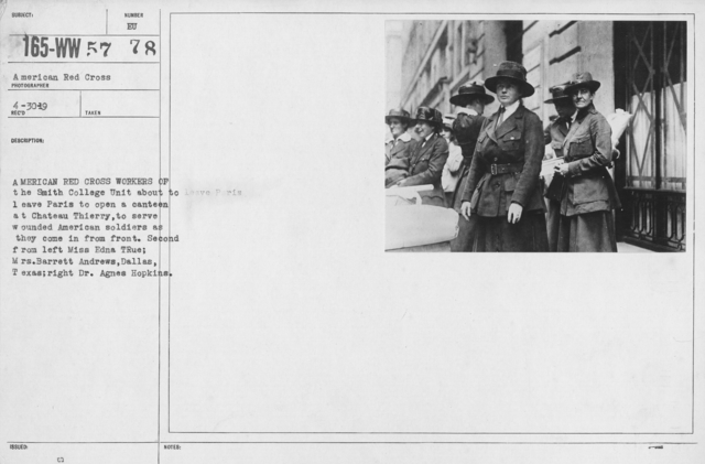 American Red Cross - Groups - American Red Cross workers of the Smith College Unit about to leave Paris to open a canteen at Chateau Thierry, to serve wounded American soldiers as they came in from front. Second from left Miss Edna True; Mrs. Barrett Andrews, Dallas, Texas; right Dr. Agnes Hopkins