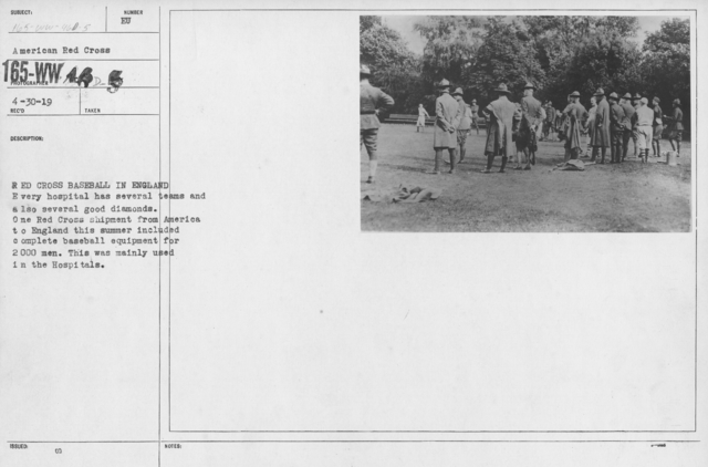 American Red Cross - Recreation and Sports - Red Cross Baseball in England. Every hospital has several teams and also several good diamonds. One Red Cross shipment from America to England this summer included complete baseball equipment for 2000 men. This was mainly used in the Hospitals