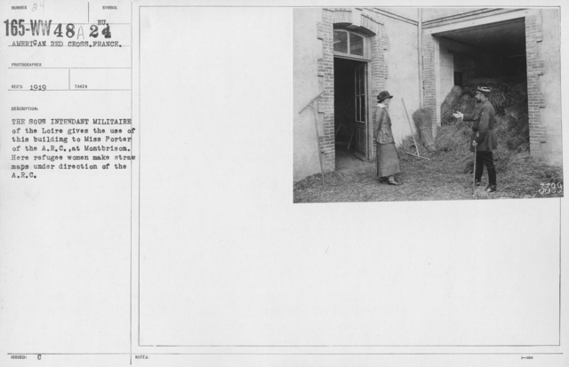 American Red Cross - Refugees - The Sous Intendent Militaire of the Loire gives the use o this building to Miss Porter of the A.R.C. at Montbrison. Here refugee women make straw maps under direction of the A.R.C