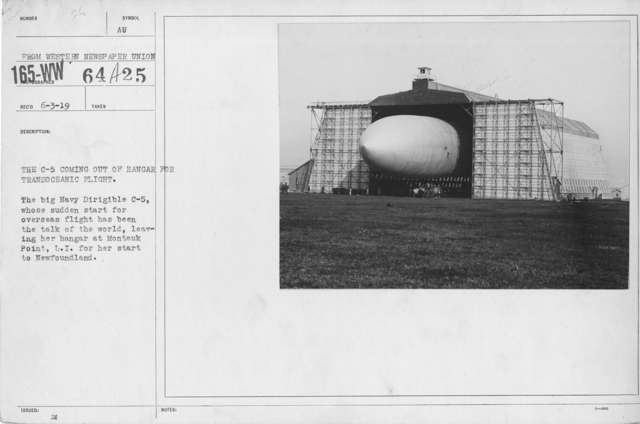 Balloons - Hangars and Beds - The C-5 coming out of hangar for Transoceanic flight. The big Navy Dirigible C-5, whose sudden start for overseas flight has been the talk of the world, leaving her hangar at Montauk Point, L.I., for her start at Newfoundland