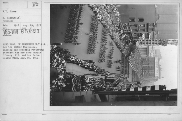 Ceremonies and Parades - 22nd Regt. Of Engineers N.Y.N.G., now the 102nd Engineers, passing the official reviewing stands at the N. Y. and the Union League Club. Aug. 29, 1917
