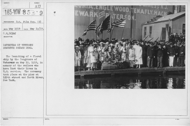 Ceremonies and Parades - Daughters of Veterans remember sailor dead.  The launching of a floral ship by the Daughters of Veterans on May 19, 1918, in memory of the sailors who have lost their lives in U.S. service.  The ceremony took place at the pier at 129th Street and North River, New York