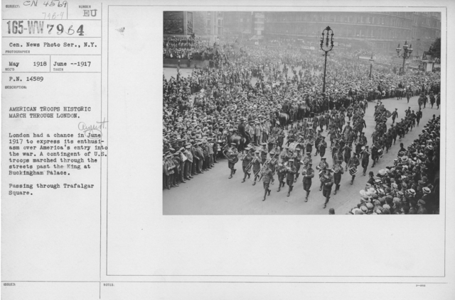 Ceremonies - England - American Troops historic march through London. London had a change in August 1917 to express its enthusiasm over America's entry into the war. A contingent of U.S. troops marched through the streets past the King at Buckingham Palace. Passing through Trafalgar Square