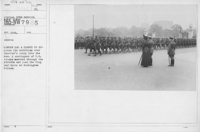 Ceremonies - England - London had a chance to express its entusiasm over America's entry into the war. A contingent of U.S. troops marched through the streets and past the King and Queen at Buckingham Palace
