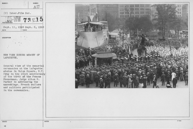 Ceremonies - Lafayette Day, 1918 - New York honors memory of Lafayette. General view of the memorial ceremonies at the Lafayette statue in Union Square, N.Y. City in the 161st anniversary of the birth of the famous Frenchman. Judge Alton B. Parker is addressing the assemblage. French sailors and soldiers participated in the ceremonies