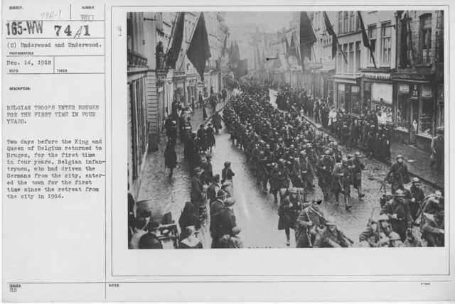 Ceremonies - Liberations - Belgium - Belgian troops enter Bruges for the first time in four years. Two days before the King and Queen of Belgium returned to Bruges, for the first time in four years, Belgian infantrymen, who had driven the Germans from the city, entered the town for the first time since the retreat from the city in 1914