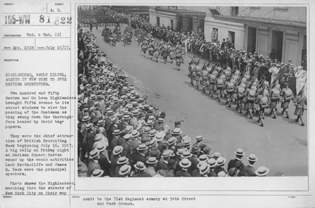 Ceremonies - Preparedness Day, May 1916 - Highlanders, Gayly kilted, arrive in New York to spur British recruiting. Two hundred and fifty Gordon and McLean Highlanders brought Fifth Avenue to its street windowns to view the passing of the Scotsman as they swung down the thoroughfare headed by their bagpipers. They were the chief attraction of British Recruiting Week beginning July 16, 1917. A big rally on Friday night at Madison Square Garden wound up the weeks activities. Lord Northcliffe and James M. Beck were the principal speakers. Photo shows the Highlanders, marching through the streets of New York City on their way to the 71st Regiment armory at 34th Street and Park Avenue