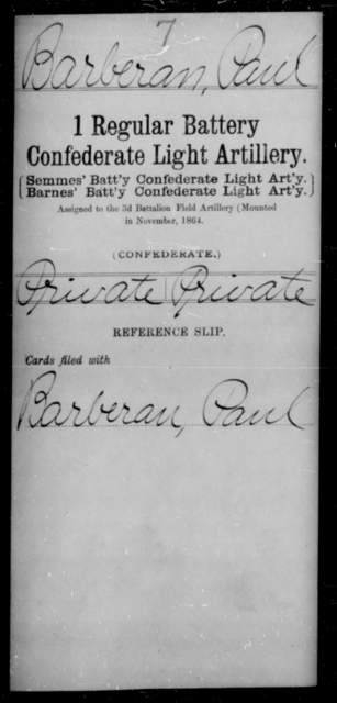 Barberan, Paul - Age [Blank], Year: [Blank] - First Regular Battery, Confederate Light Artillery AND Braxton's Battalion, Confederate Artillery AND Courtney's Battalion, Confederate Artillery AND Cunningham's Battalion, Confederate Artillery AND Cutshaw's Battalion, Confederate Artillery AND Capt. Davis' Co., Confederate Light Artillery AND De Gournay's Battalion, Heavy Artillery - Raised Directly by the Confederate Government