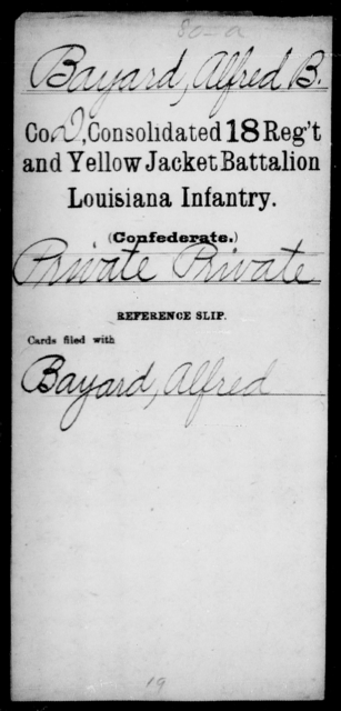 Bayard, Alfred B - Age [Blank], Year: [Blank] - Consolidated 18th Regiment and Yellow Jacket Battalion, AND Infantry, A - C - Louisiana