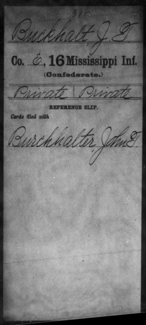 Buckhalt, J T - Age: [Blank], Year: [BLANK] - Mississippi Sixteenth Infantry, A, Br-Con
