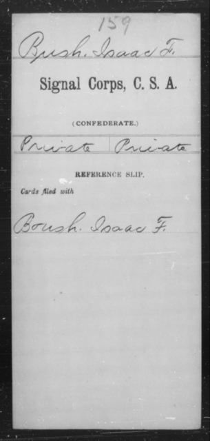 Bush, Isaac F - Age [Blank], Year: [Blank] - Signal Corps, CSA, A-B - Raised Directly by the Confederate Government