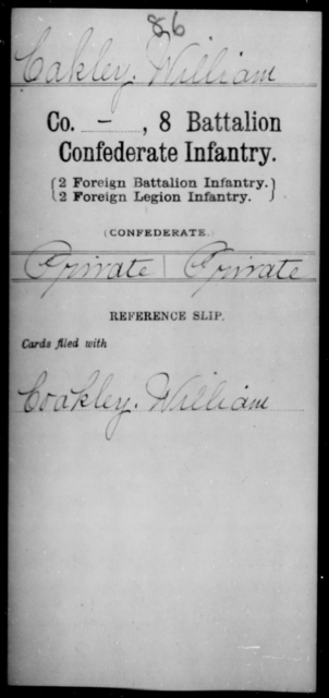 Cakley, William - Age [Blank], Year: [Blank] - Eighth Battalion, Confederate Infantry - Raised Directly by the Confederate Government