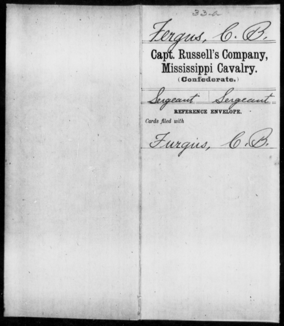 Fergus, C B - Age: [Blank], Year: [BLANK] - Mississippi Capt. Rhodes' Co., Partisan Rangers, Cavalry AND Capt. Russell's Co., Cavalry AND Capt. Semple's Co., Cavalry AND Capt. Shelby's Co., (Bolivar Greys), Cavalry AND Capt. Smyth's Co., Partisan Rangers AND Capt. Stewart's Co. (Yalobusha Rangers) AND Stockdale's Battalion Cavalry