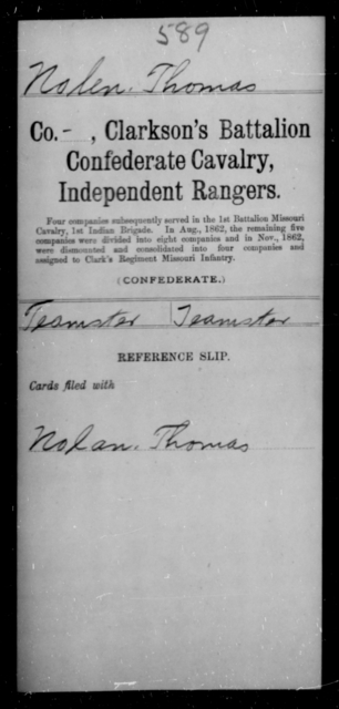 Nolen, Thomas - Age [Blank], Year: [Blank] - Clarkson's Battalion, Confederate Cavalry, Independent Rangers, L-Y AND Fort's Scouts CSA AND Lyon's Escort, Forrest's Cavalry CSA AND Martin's Escort CSA - Raised Directly by the Confederate Government