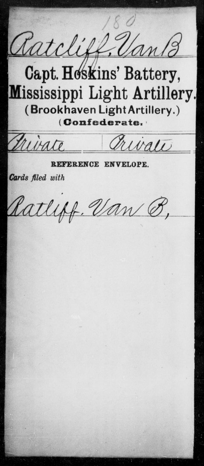 Ratcliff, Van B - Age: [Blank], Year: [BLANK] - Mississippi Capt. Hoole's Co., Light Artillery (Hudson Battery), H-Y AND Capt. Hoskins' Battery, Light Artillery (Brookhaven Light Artillery) AND Capt Kittrell's Co. (Wesson Artillery), Artillery