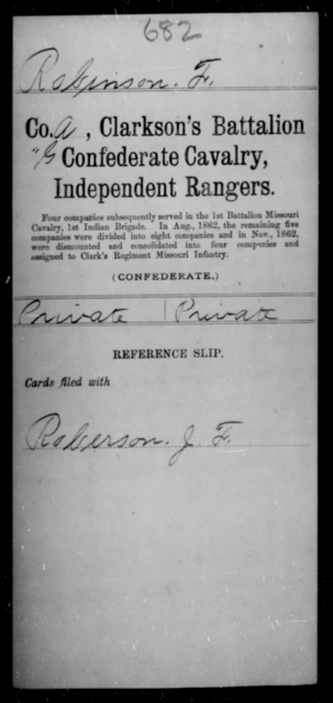 Robinson, F - Age [Blank], Year: [Blank] - Clarkson's Battalion, Confederate Cavalry, Independent Rangers, L-Y AND Fort's Scouts CSA AND Lyon's Escort, Forrest's Cavalry CSA AND Martin's Escort CSA - Raised Directly by the Confederate Government
