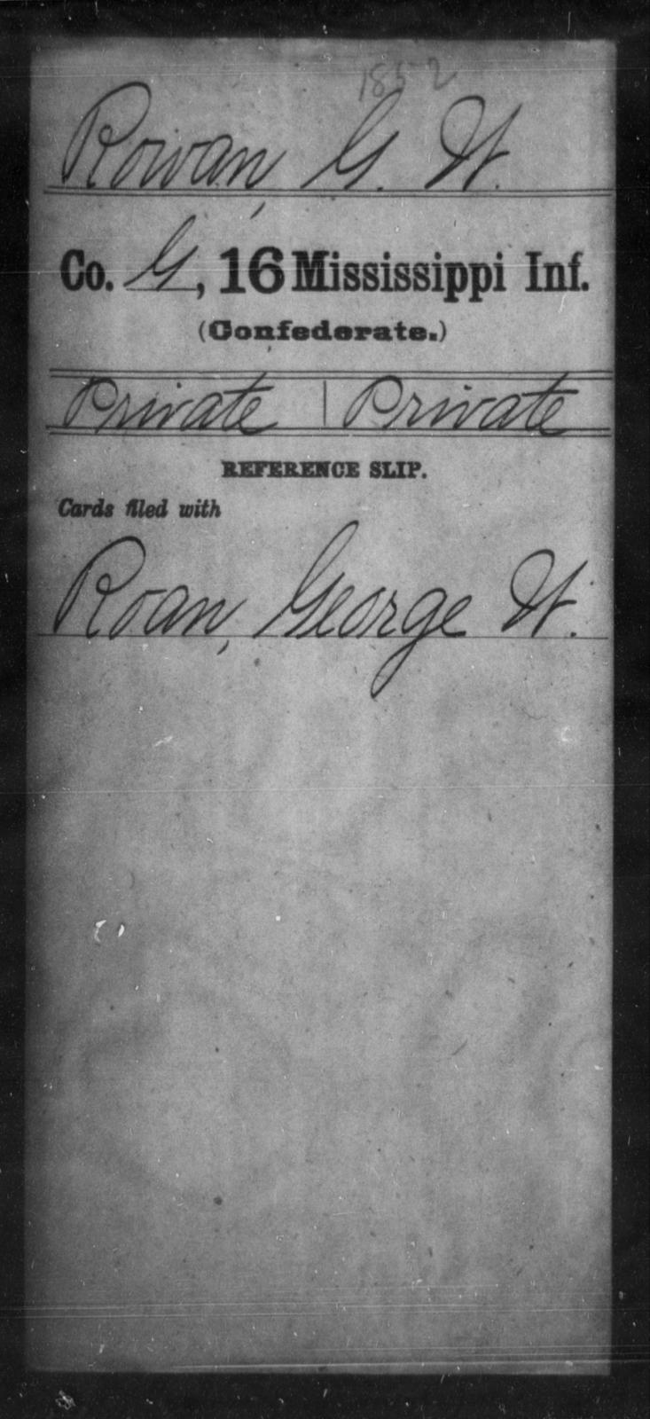 Rowan, G W - Age: [Blank], Year: [BLANK] - Mississippi Sixteenth Infantry, A, Ro-Sn