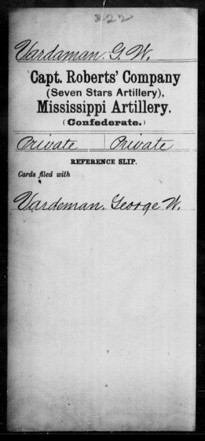 Vardaman, G W - Age: [Blank], Year: [BLANK] - Mississippi Capt. Richards' Co., Light Artillery (Madison Light Artillery), N-Y AND Capt. Roberts' Co. (Seven Stars Artillery), Artillery AND Capt. Stanford's Co., Light Artillery, A-C