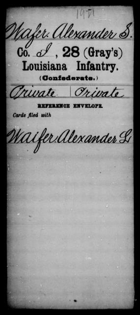 Wafer, Alexander S - Age [Blank], Year: [Blank] - Twenty-eighth (Gray's) Infantry, W - Z AND Twenty-eighth (Thomas') Infantry, A - B - Louisiana