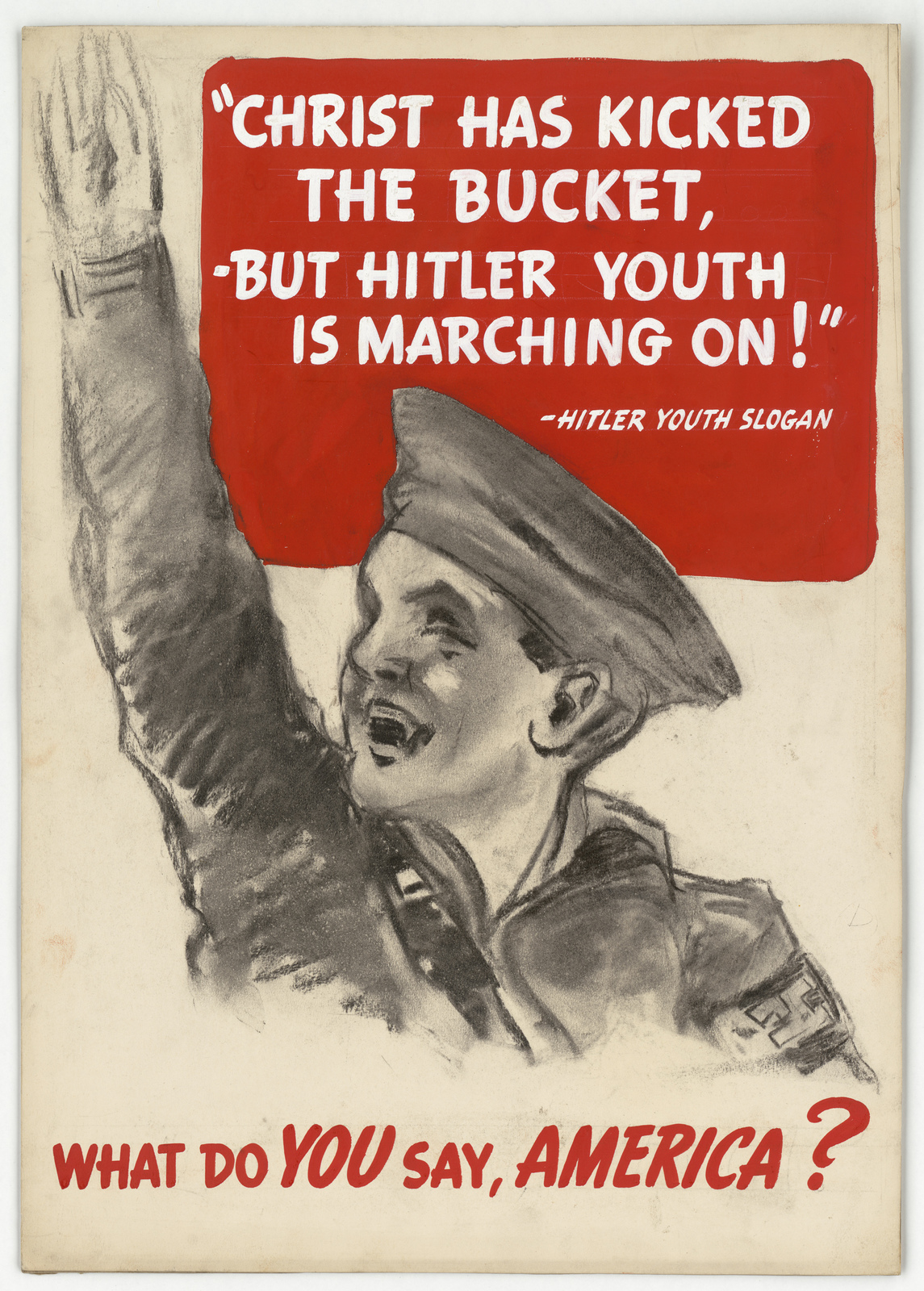 """Christ Has Kicked the Bucket, -But Hitler Youth is Marching ON!""- Hitler Youth Slogan.  What Do You Say America?"