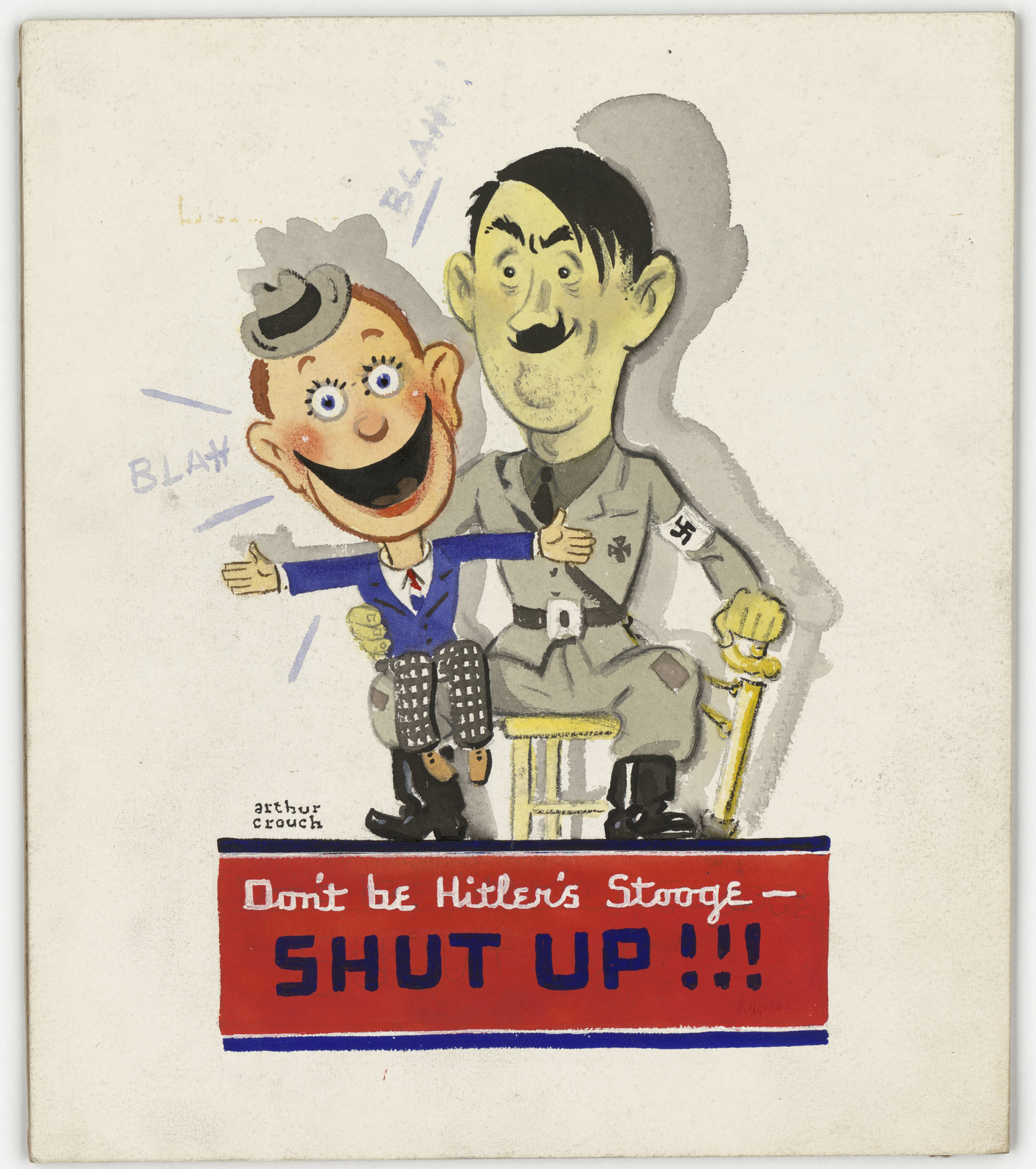 Don't be Hitler's Stooge-Shut Up!!! [Authur Crouch]