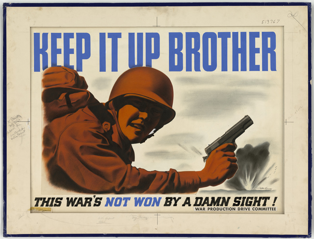 KEEP IT UP BROTHER.  This War's Not Won By A Damn Sight!  (War Production Drive Committee - War Production Board, War Production drive Headquarters, Washington, D.C.) [Clayton Kenney]