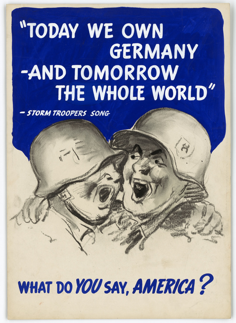 """Today We Own Germany-and Tomorrow the Whole World""-Storm Troopers Song.  What Do You Say America?"