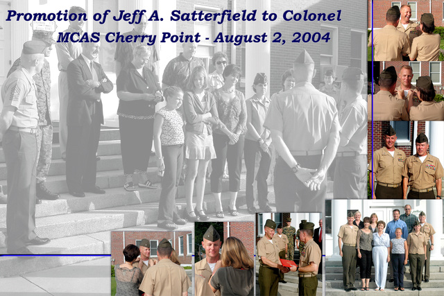 A collage of photos commemorating the promotion of U.S. Marine Corps COL. Jeff A. Satterfield, Marine Corps Air Station (MCAS) Cherry Point, N.C., Aug. 2, 2004.  MAJ. GEN. Robert Flannagan, Commander Marine Corps Air Bases East (COMCABEAST), promoted COL. Satterfield on the steps of the command building just after morning colors.  (U.S. Marine Corps photo by Lance CPL. Alicia M. Garcia) (Released)