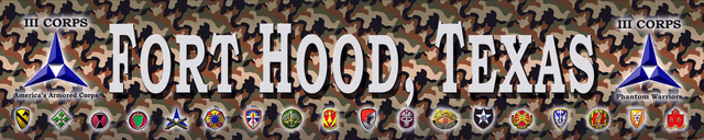 "Artwork: A banner with a camouflage background, the Caltrop of III Corps on both ends, and the major command insignias across the bottom. The words ""Fort Hood, Texas"" are featured in large bold text in the middle of the banner which was created using Adobe Photoshop CS software"