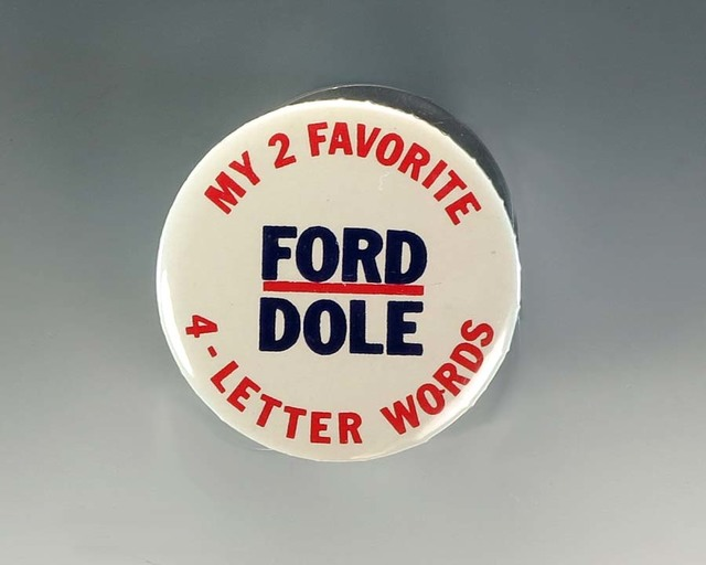 "White Campaign Button With the Text  ""My 2 Favorite 4-Letter Words Ford Dole"""