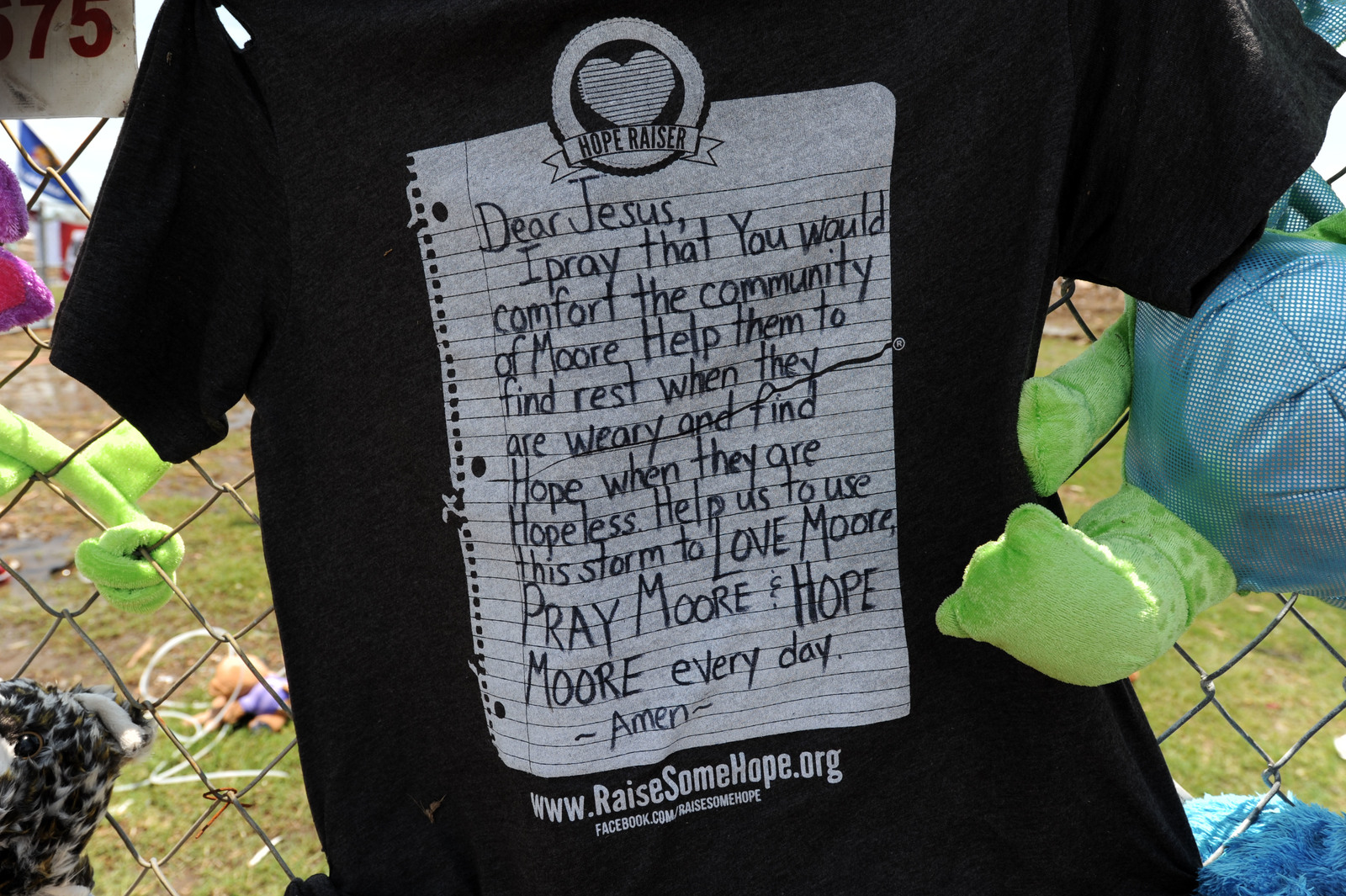 Moore, Okla., June 5, 2013 -- A message on the back of a shirt at Plaza Towers Elementary School.  The shirt is part of an art project with {HOPE} raisers which  is a group of individuals, businesses and causes that care about the community from all over the country. Together they use their time, talent and treasures to create community engagement and Raise Some Hope.  Jocelyn Augustino/FEMA