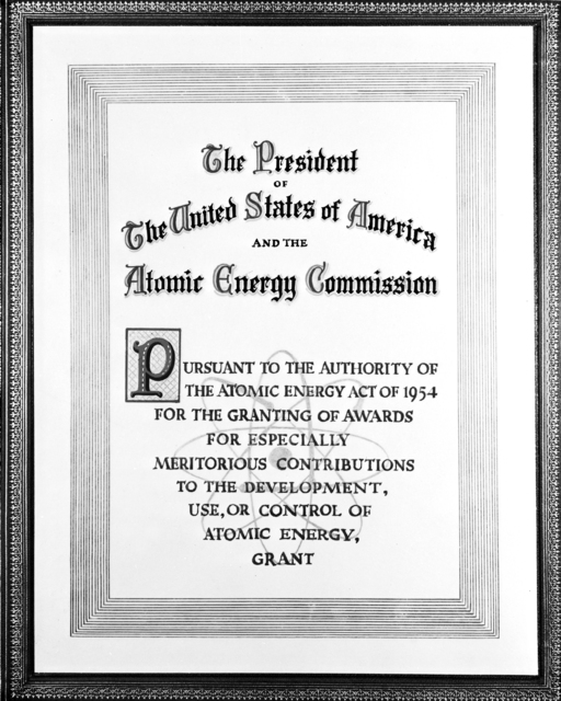 """The President of the United States and the Atomic Energy Commission Award. """"Pursuant to the Authority of the Atomic Energy Act of 1954 for the Granting of Awards for Especially Meritorious Contributions to the Development, Use, or Control of Atomic Energy, Grant."""" Photograph taken January 9, 1959"""